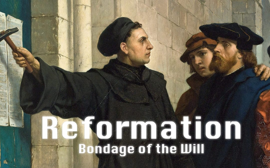 The Reformation – Bondage of the Will (Part 1)