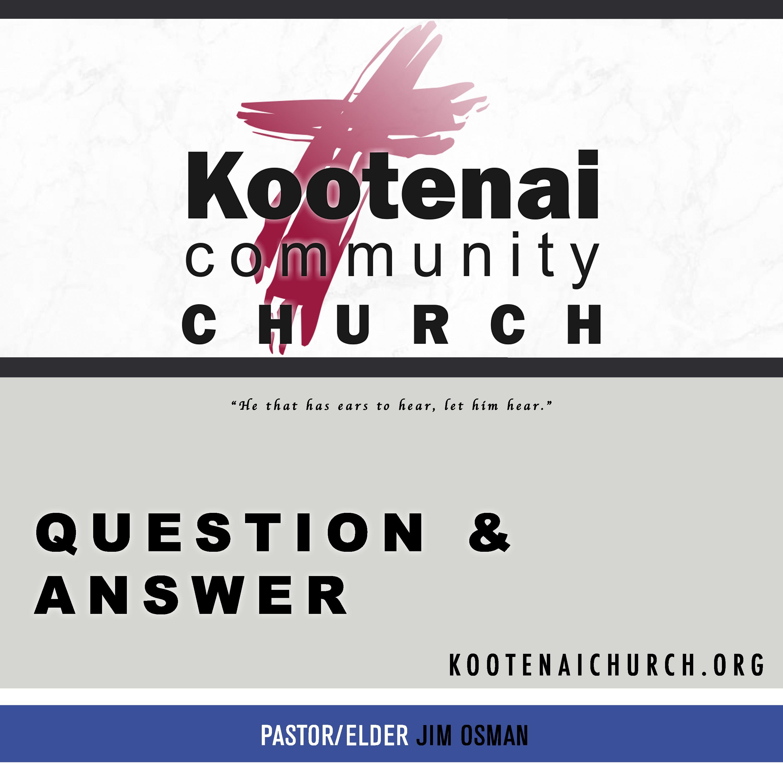 Kootenai Church: Adult Sunday School - Question and Answer
